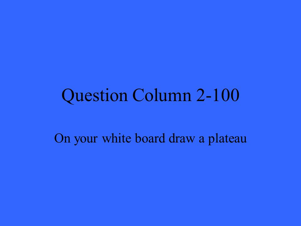 Question Column 2-100 On your white board draw a plateau