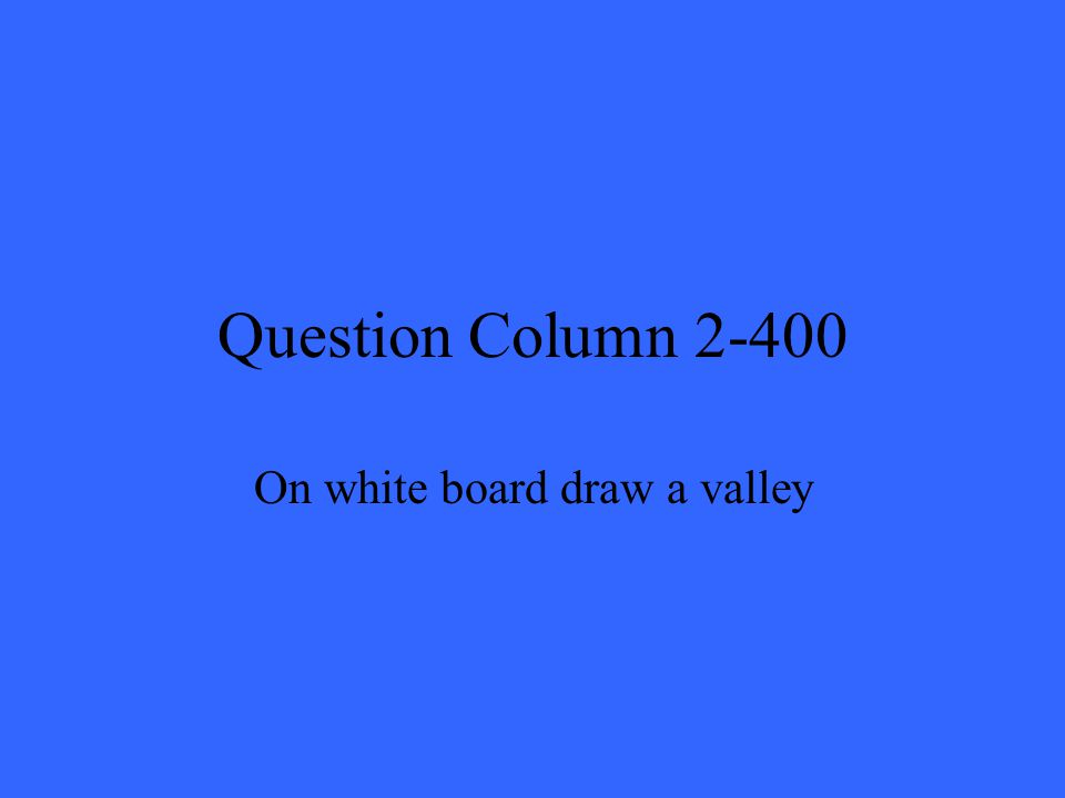 Question Column 2-400 On white board draw a valley