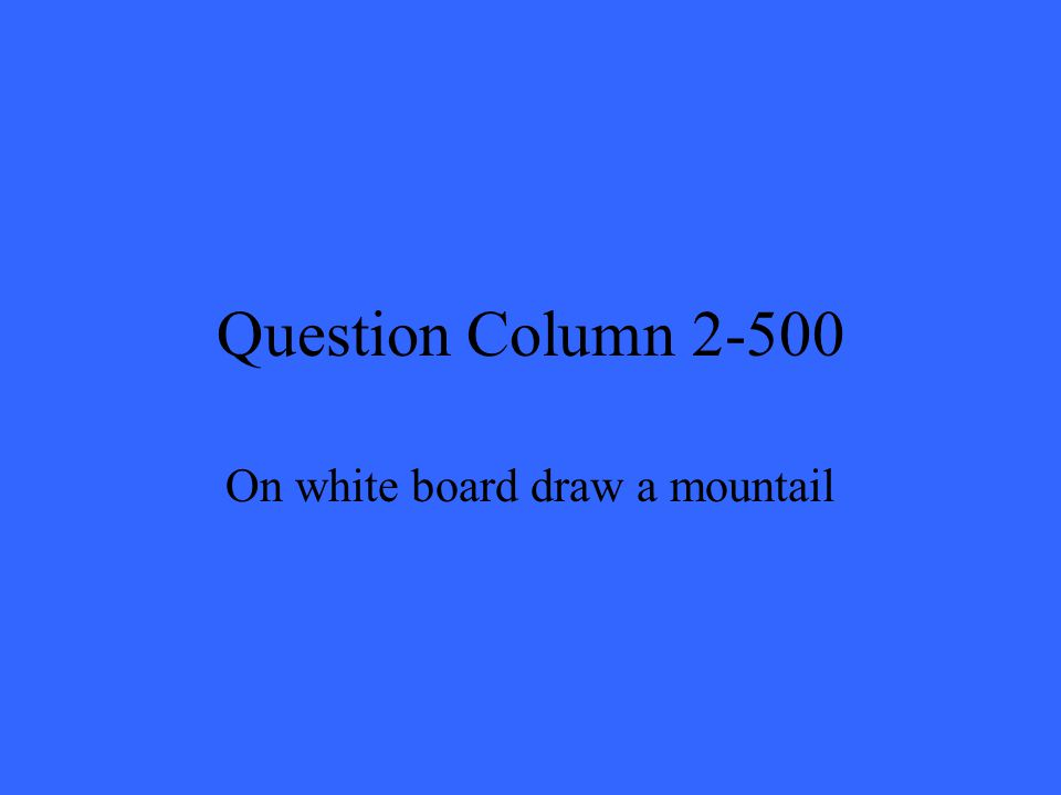 Question Column 2-500 On white board draw a mountail