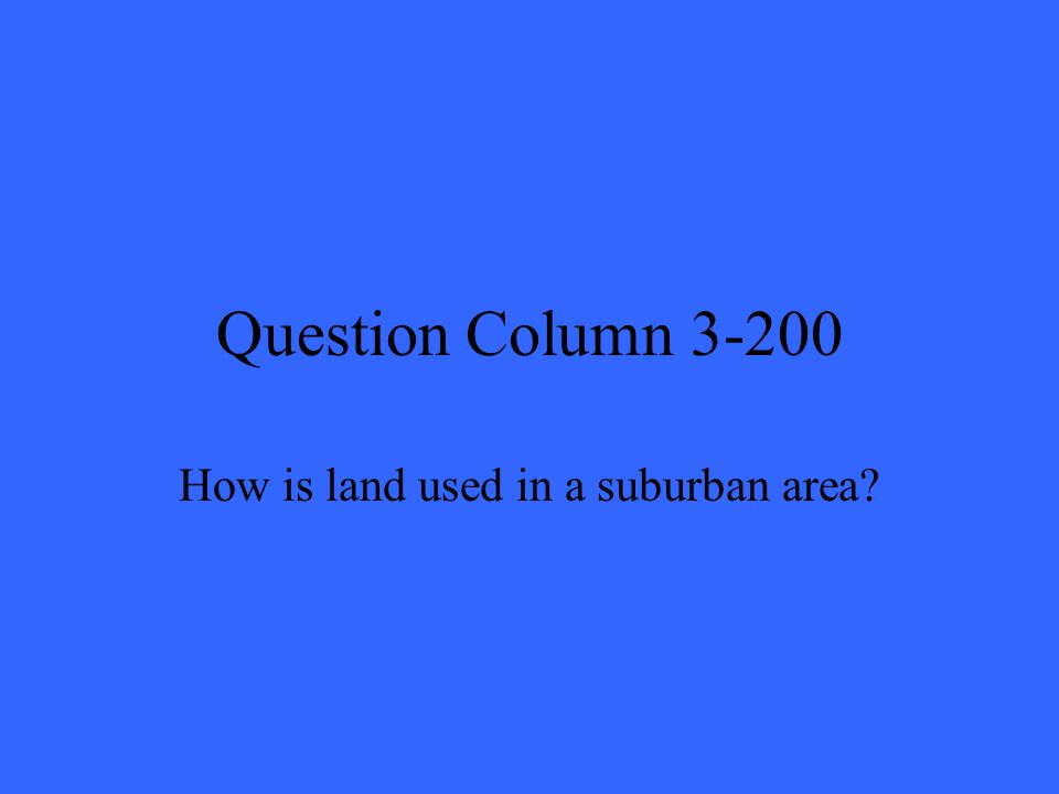 Question Column 3-200 How is land used in a suburban area?