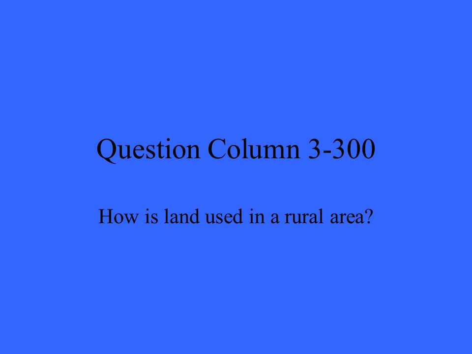 Question Column 3-300 How is land used in a rural area?