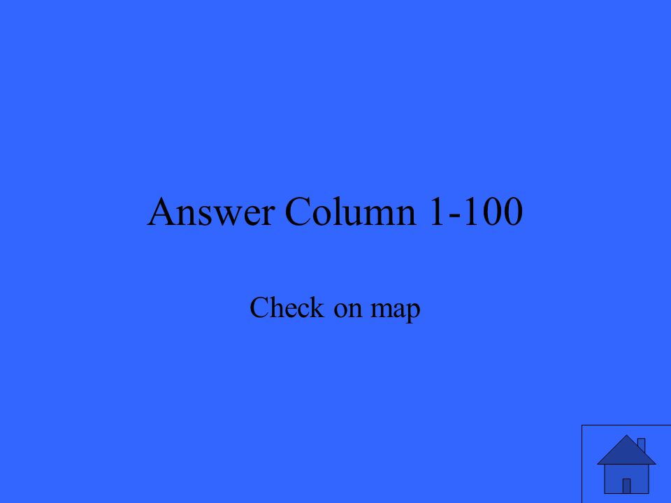 Answer Column 1-100 Check on map