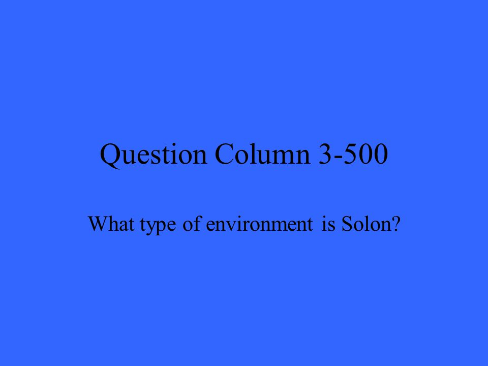 Question Column 3-500 What type of environment is Solon?