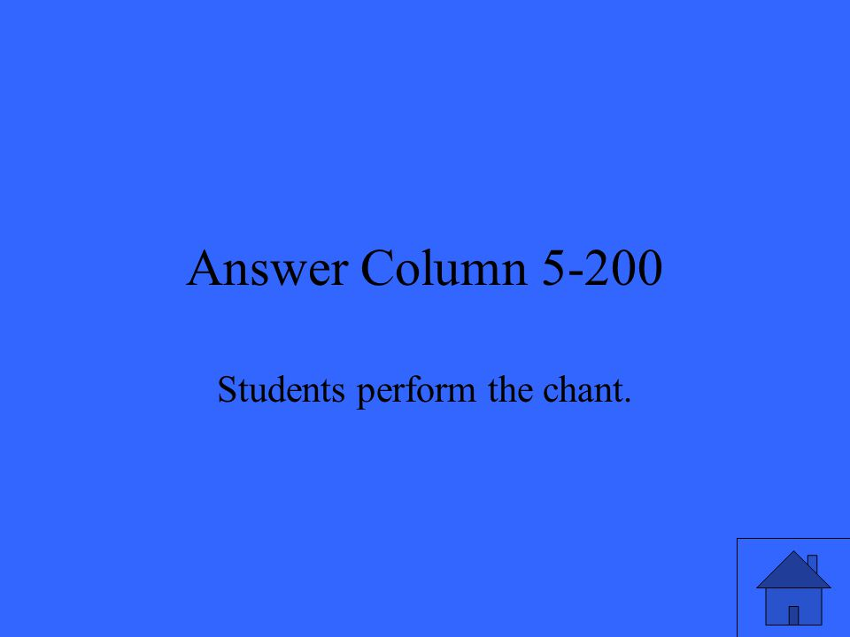 Answer Column 5-200 Students perform the chant.