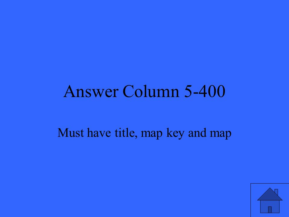 Answer Column 5-400 Must have title, map key and map