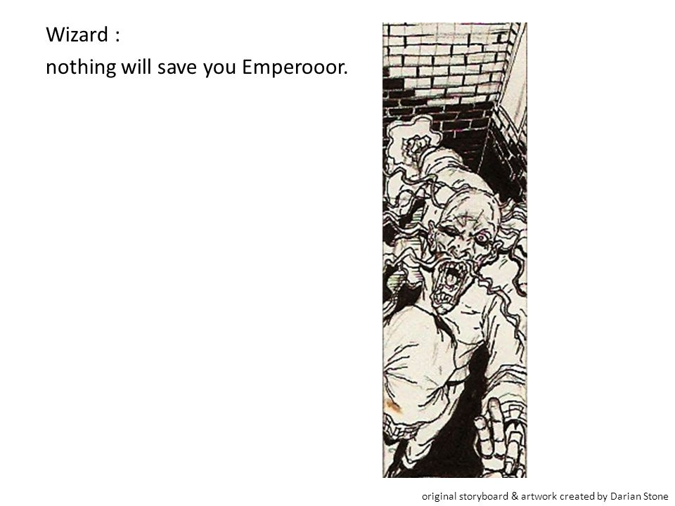 Wizard : nothing will save you Emperooor.
