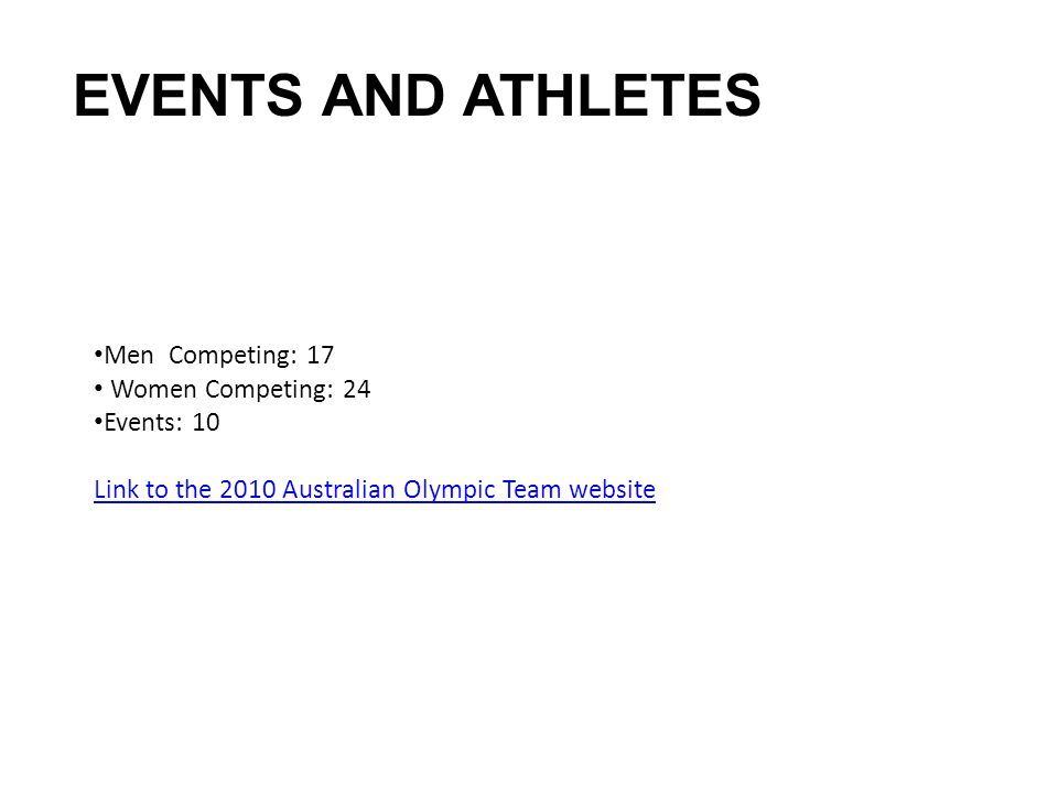 EVENTS AND ATHLETES Men Competing: 17 Women Competing: 24 Events: 10 Link to the 2010 Australian Olympic Team website