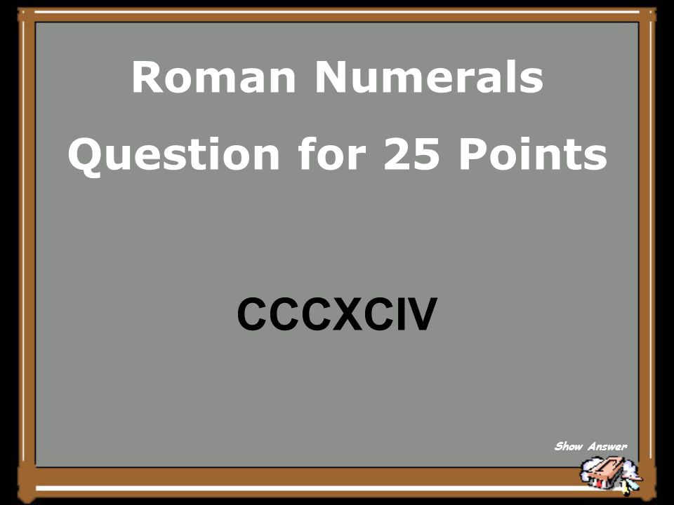 Roman Numerals Answer for 20 Points What is 150? Back to Board