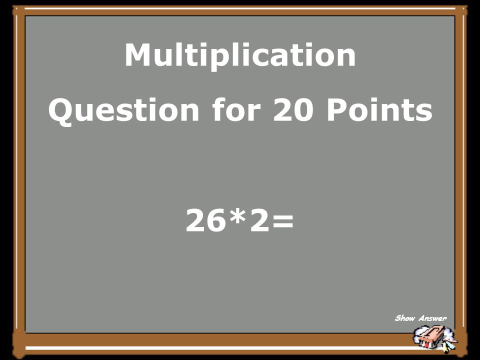 Multiplication Answer for 15 Points What is 84? Back to Board