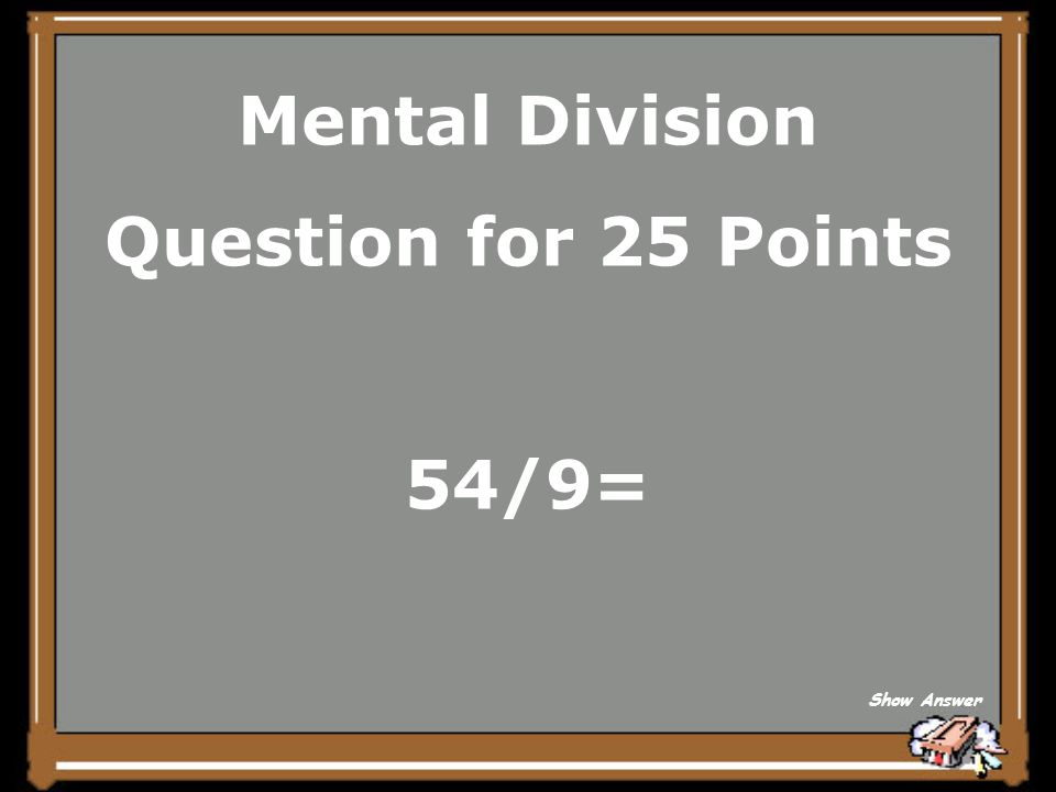 Mental Division Answer for 20 Points What is 5? Back to Board
