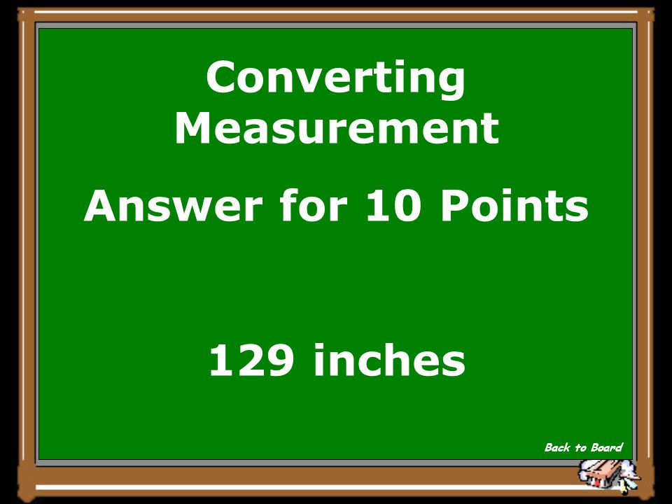 Converting Measurement Question for 10 Points 10ft 9 in=_________in Show Answer