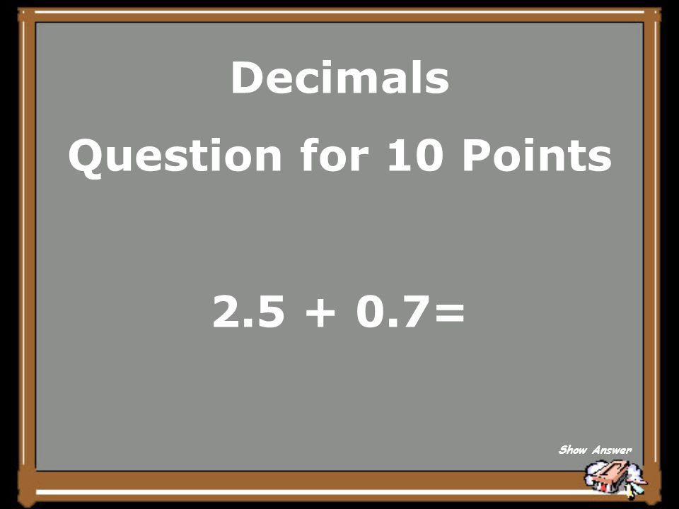 Decimals Answer for 5 Points 4 Back to Board