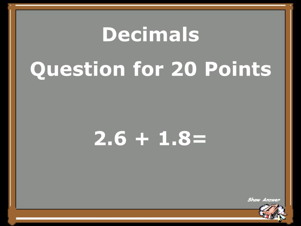 Decimals Answer for 15 Points 3.4 Back to Board