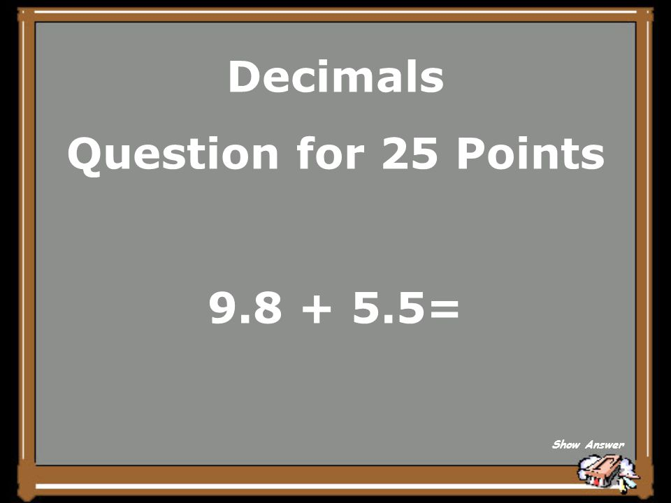 Decimals Answer for 20 Points 4.4 Back to Board