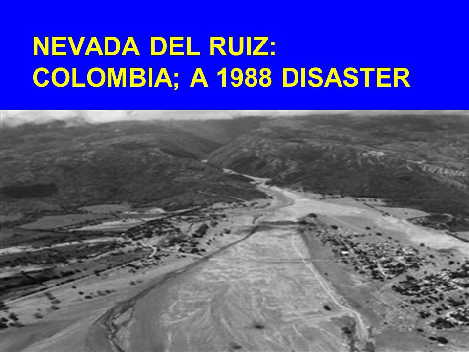 NEVADA DEL RUIZ: COLOMBIA; A 1988 DISASTER