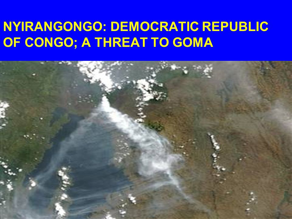NYIRANGONGO: DEMOCRATIC REPUBLIC OF CONGO; A THREAT TO GOMA