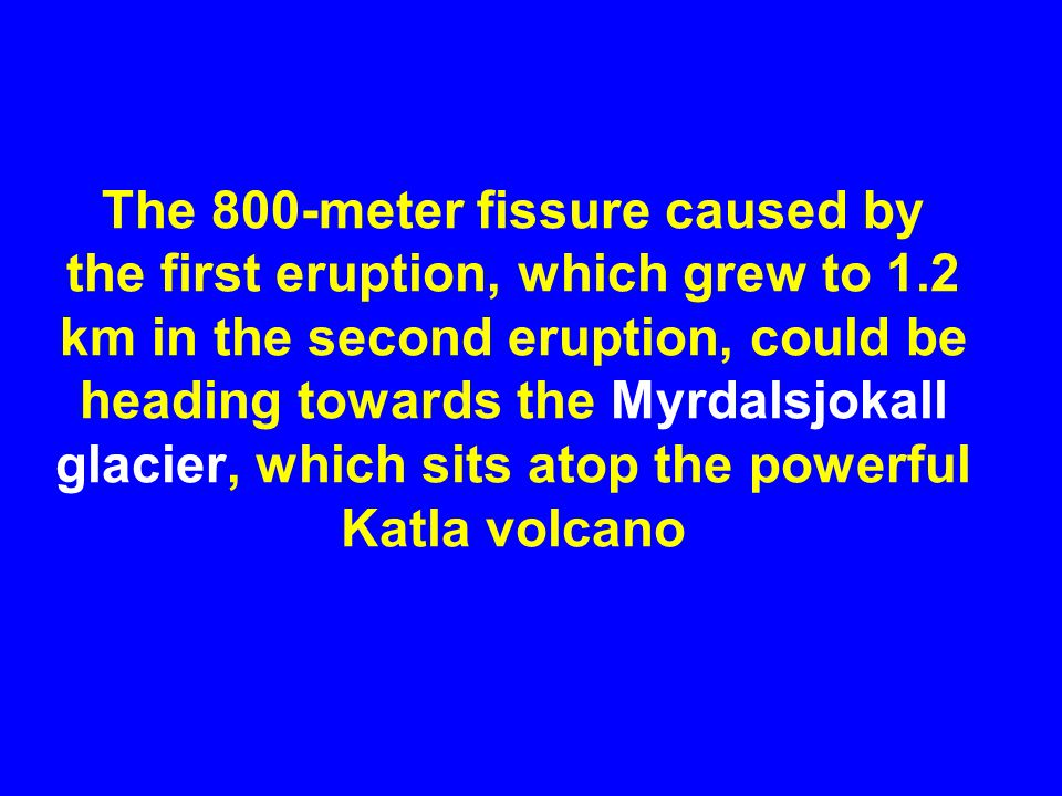 An eruption of the Katla volcano, located under the massive Myrdalsjokull icecap, could cause disastrous local flooding, explosive blasts, and eruption clouds that would disrupt air traffic between Europe and the USA.
