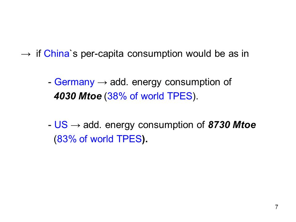 7 → if China`s per-capita consumption would be as in - Germany → add.
