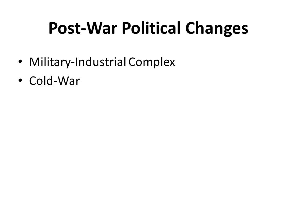 Post-War Political Changes Military-Industrial Complex Cold-War