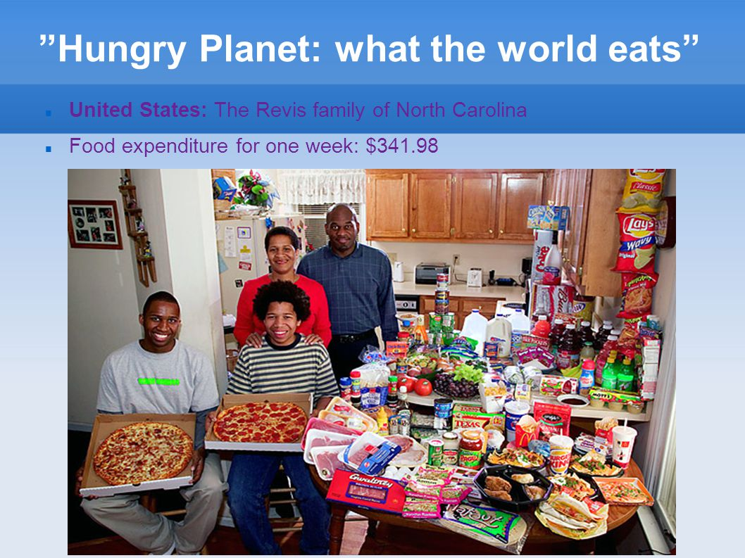 """""""Hungry Planet: what the world eats"""" United States: The Revis family of North Carolina Food expenditure for one week: $341.98"""