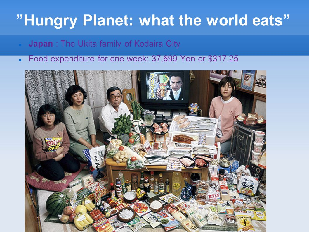 """""""Hungry Planet: what the world eats"""" Japan : The Ukita family of Kodaira City Food expenditure for one week: 37,699 Yen or $317.25"""