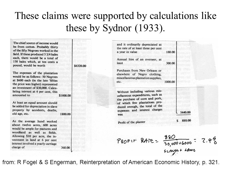 These claims were supported by calculations like these by Sydnor (1933). from: R Fogel & S Engerman, Reinterpretation of American Economic History, p.