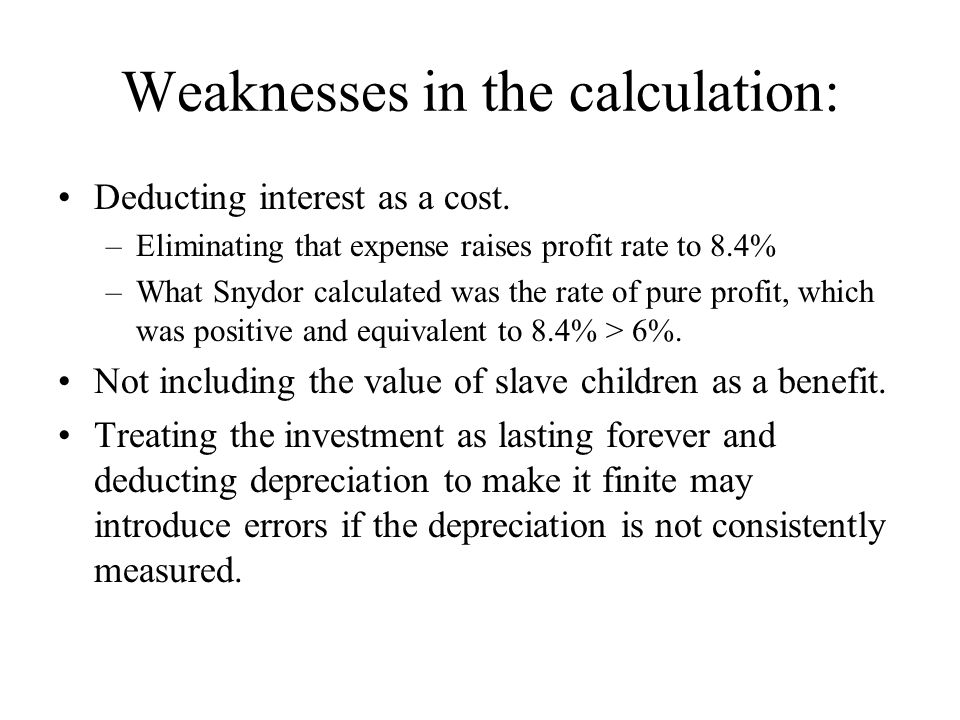 Weaknesses in the calculation: Deducting interest as a cost. –Eliminating that expense raises profit rate to 8.4% –What Snydor calculated was the rate
