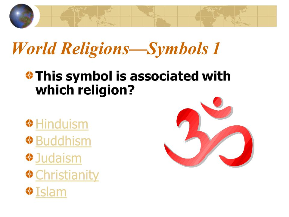 World Religions—Symbols 1 This symbol is associated with which religion.