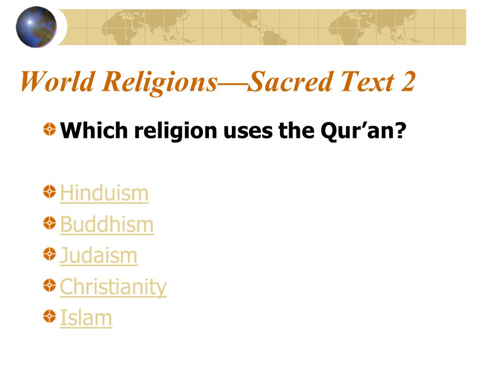 World Religions—Sacred Text 2 Which religion uses the Qur'an.