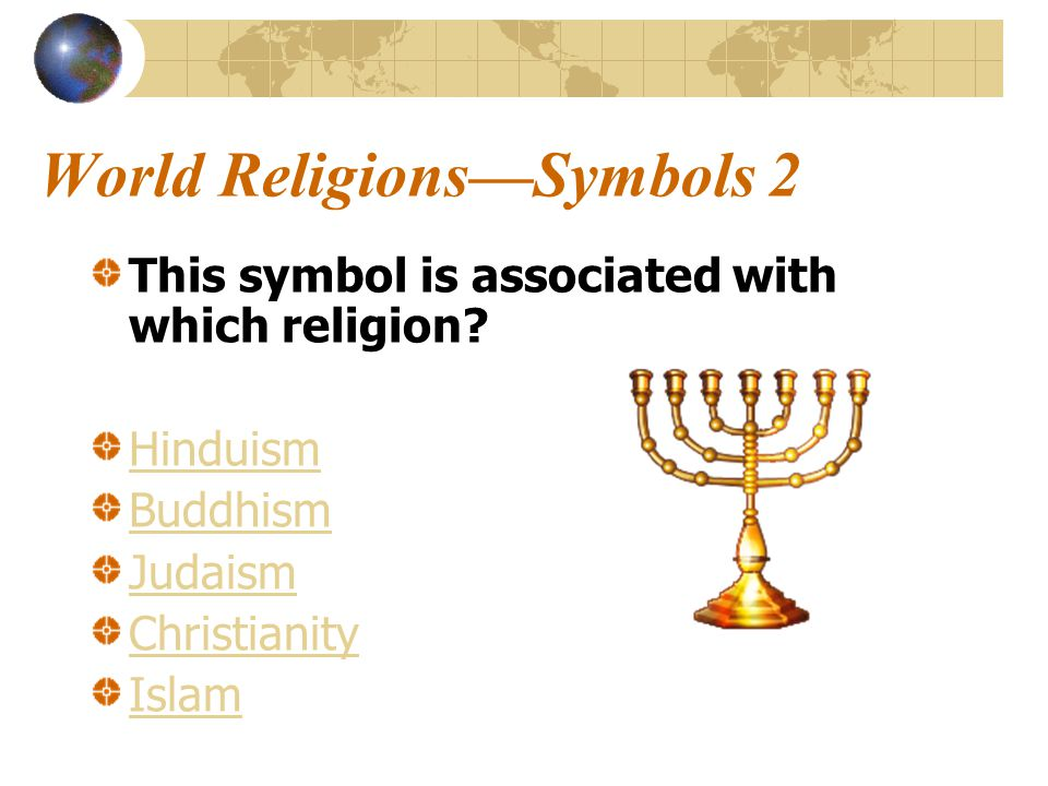 World Religions—Symbols 2 This symbol is associated with which religion.