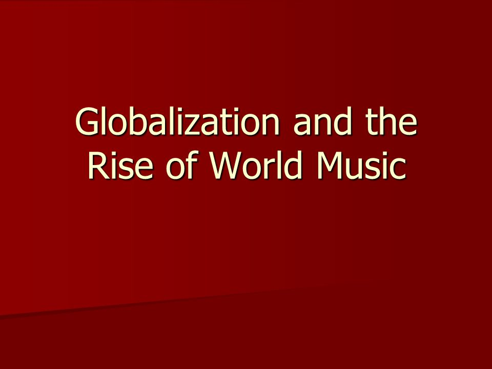 Globalization and the Rise of World Music
