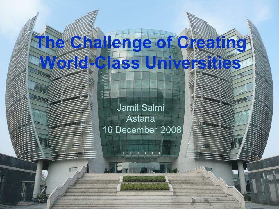 The Challenge of Creating World-Class Universities Jamil Salmi Astana 16 December 2008