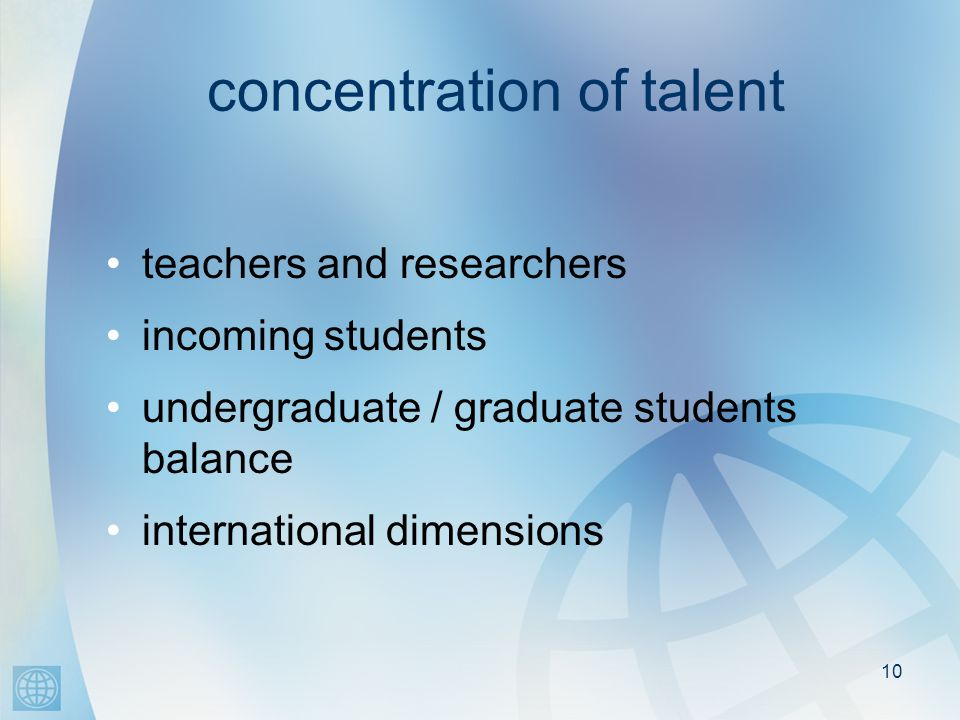 10 concentration of talent teachers and researchers incoming students undergraduate / graduate students balance international dimensions