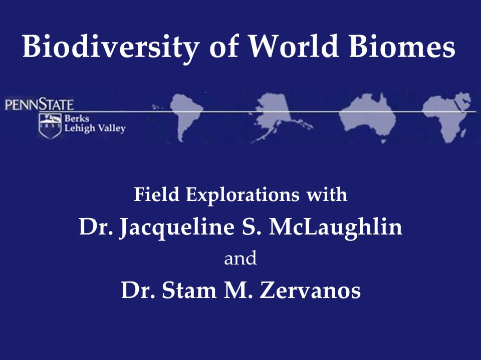 Biodiversity of World Biomes Field Explorations with Dr. Jacqueline S. McLaughlin and Dr. Stam M. Zervanos