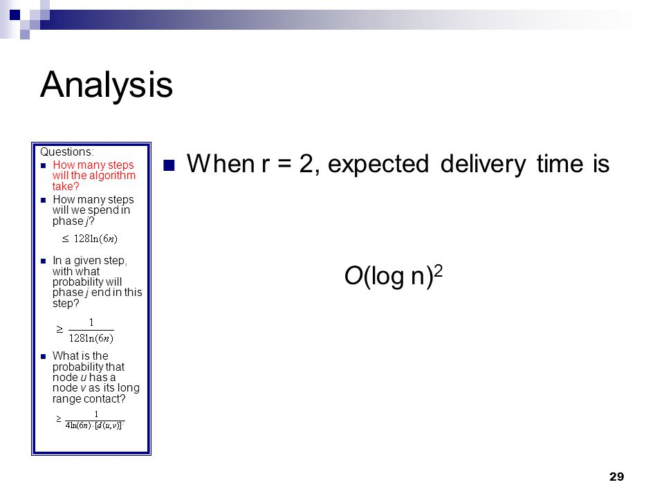 29 Analysis When r = 2, expected delivery time is O(log n) 2 Questions: How many steps will the algorithm take.