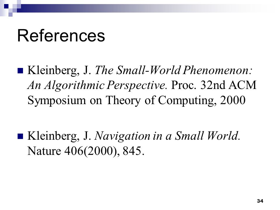 34 References Kleinberg, J. The Small-World Phenomenon: An Algorithmic Perspective.
