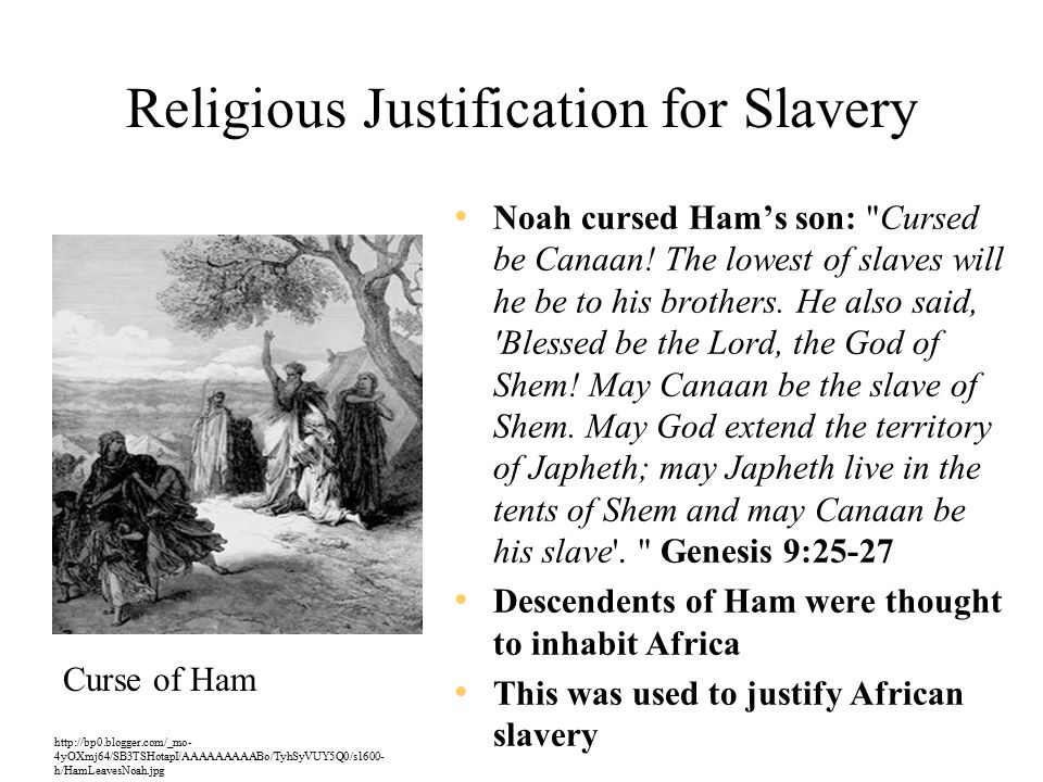 Religious Justification for Slavery Noah cursed Ham's son: Cursed be Canaan.