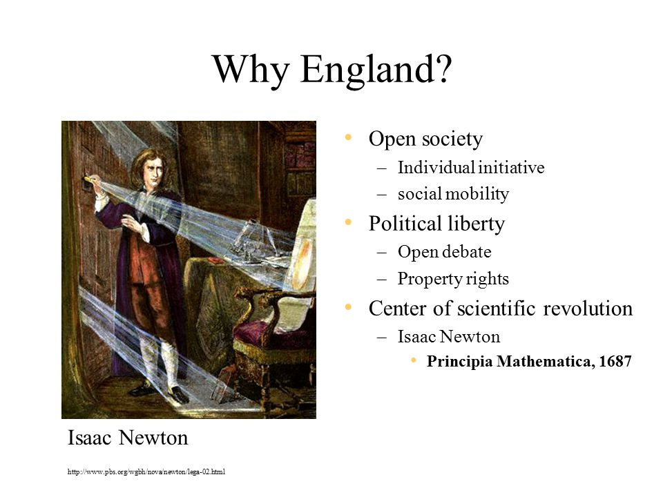 Why England? Open society –Individual initiative –social mobility Political liberty –Open debate –Property rights Center of scientific revolution –Isa