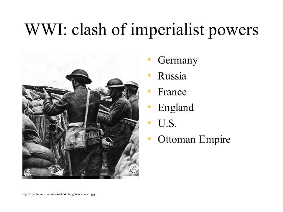WWI: clash of imperialist powers Germany Russia France England U.S.