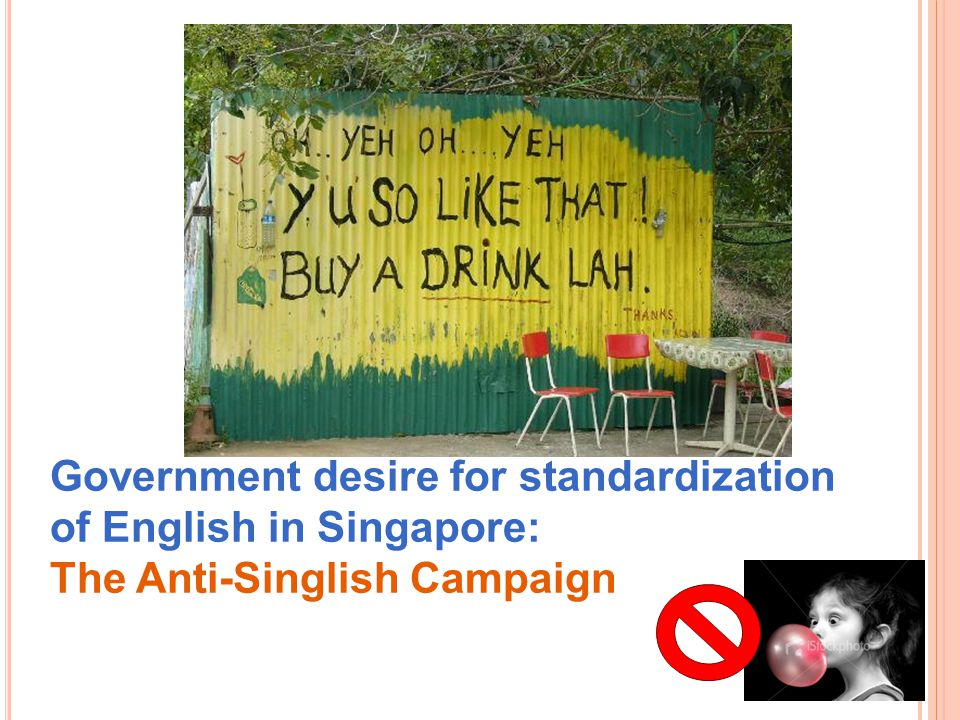 Government desire for standardization of English in Singapore: The Anti-Singlish Campaign
