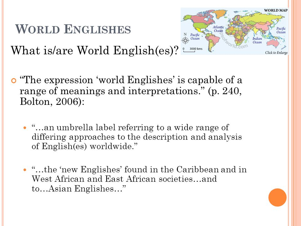 W ORLD E NGLISHES What is/are World English(es).