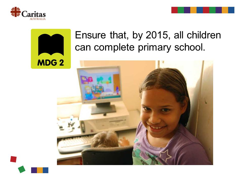 Ensure that, by 2015, all children can complete primary school.