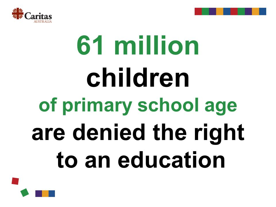 61 million children of primary school age are denied the right to an education