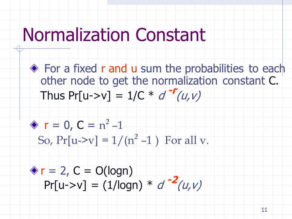 11 Normalization Constant For a fixed r and u sum the probabilities to each other node to get the normalization constant C.