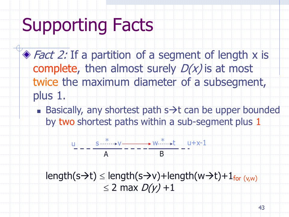 43 Fact 2: If a partition of a segment of length x is complete, then almost surely D(x) is at most twice the maximum diameter of a subsegment, plus 1.