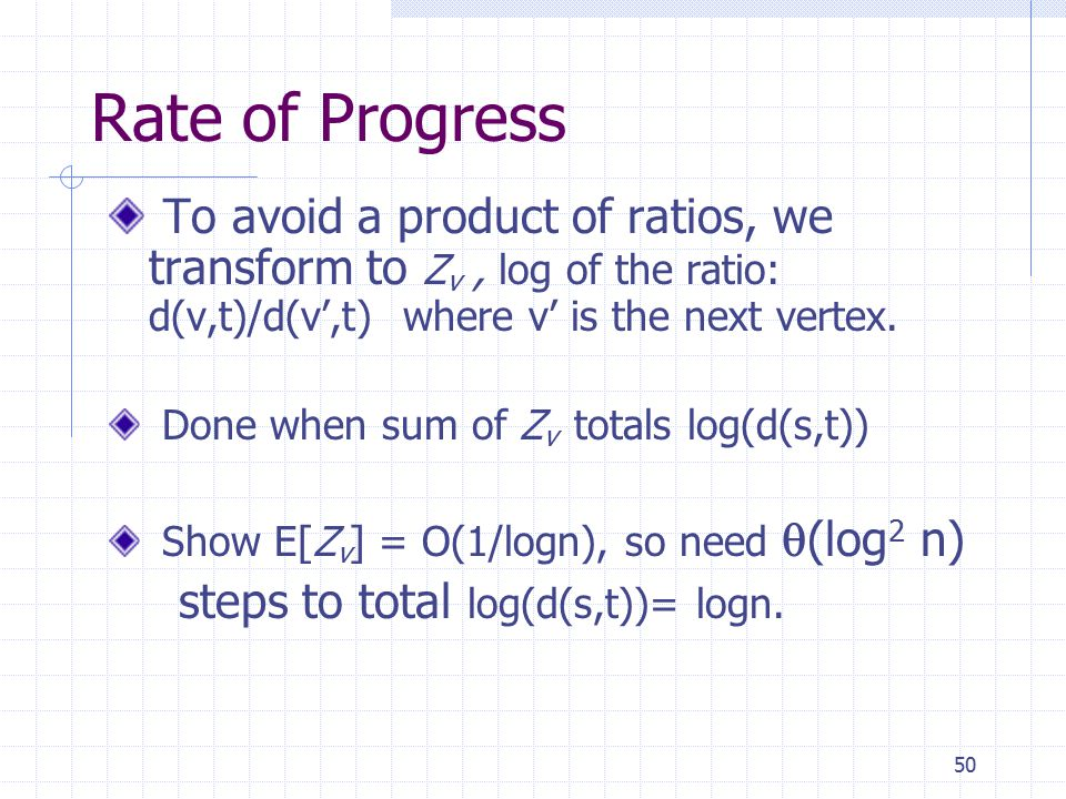 50 Rate of Progress To avoid a product of ratios, we transform to Z v, log of the ratio: d(v,t)/d(v',t) where v' is the next vertex.