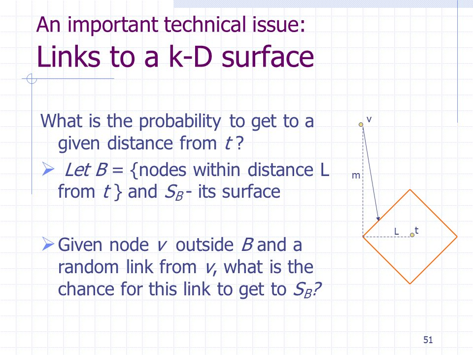 51 An important technical issue: Links to a k-D surface What is the probability to get to a given distance from t ?  Let B = {nodes within distance L