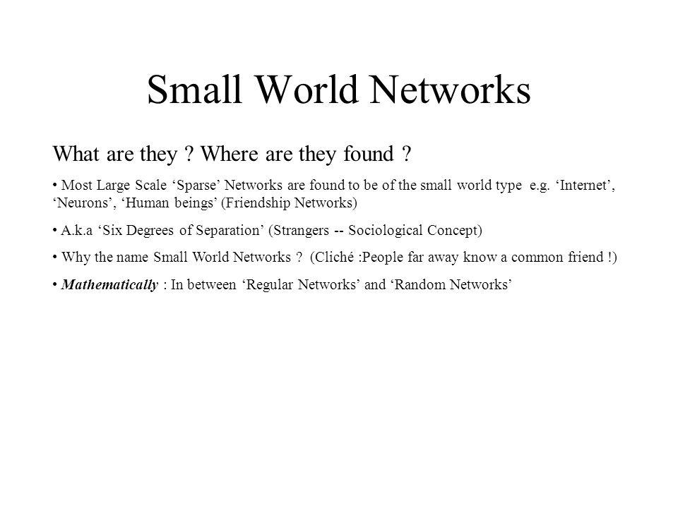 Small World Networks Statistical Characteristics Three main attributes used to analyze Small World Graphs : Average Vertex Degree (k) (Avg.