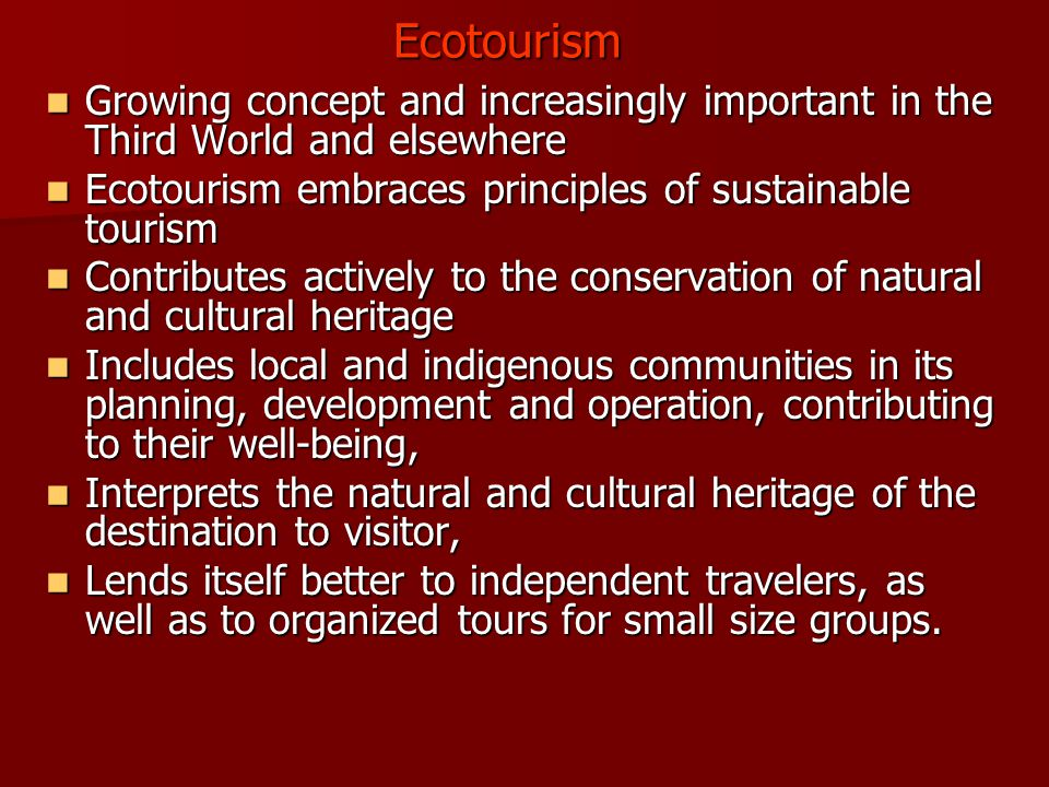 Ecotourism Growing concept and increasingly important in the Third World and elsewhere Growing concept and increasingly important in the Third World a