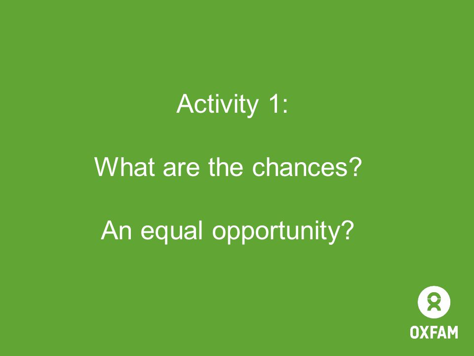 Activity 1: What are the chances? An equal opportunity?